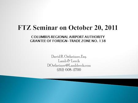 FTZ Seminar on October 20, 2011 David R. Ostheimer, Esq. Lamb & Lerch