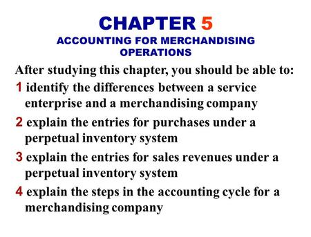 After studying this chapter, you should be able to: 1 identify the differences between a service enterprise and a merchandising company 2 explain the.