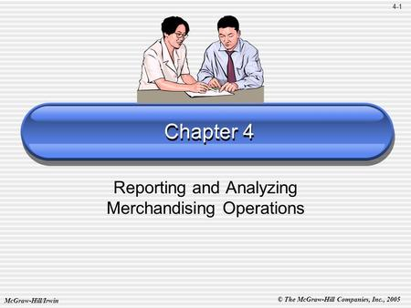 McGraw-Hill/Irwin © The McGraw-Hill Companies, Inc., 2005 4-1 Chapter 4 Reporting and Analyzing Merchandising Operations.