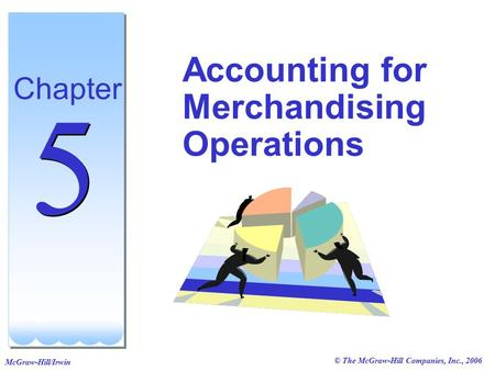 © The McGraw-Hill Companies, Inc., 2006 McGraw-Hill/Irwin Accounting for Merchandising Operations Chapter 5 5.