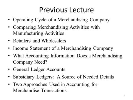Previous Lecture Operating Cycle of a Merchandising Company Comparing Merchandising Activities with Manufacturing Activities Retailers and Wholesalers.