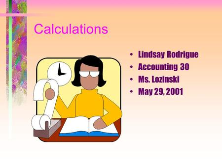 Calculations Lindsay Rodrigue Accounting 30 Ms. Lozinski May 29, 2001.