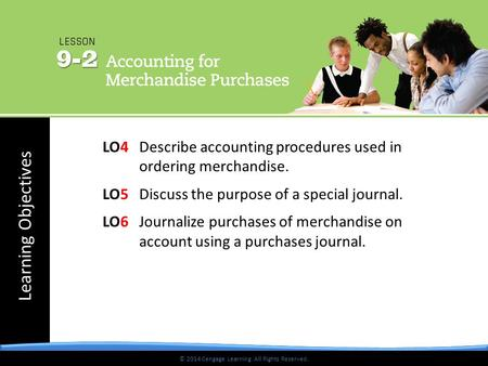 © 2014 Cengage Learning. All Rights Reserved. Learning Objectives © 2014 Cengage Learning. All Rights Reserved. LO4 Describe accounting procedures used.