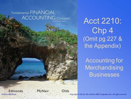 Acct 2210: Chp 4 (Omit pg 227 & the Appendix) Accounting for Merchandising Businesses McGraw-Hill/Irwin Copyright © 2013 by The McGraw-Hill Companies,