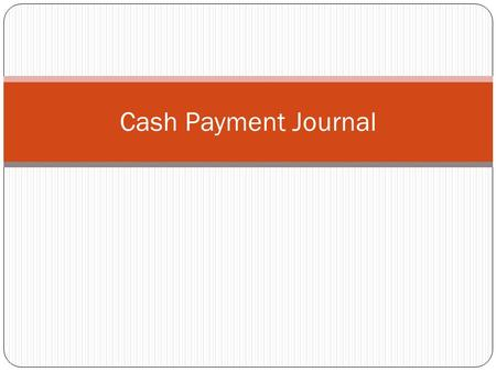 Cash Payment Journal. Words to Know Cash Payments Journal List Price Trade Discount Cash Discount Purchases Discount Contra Account.