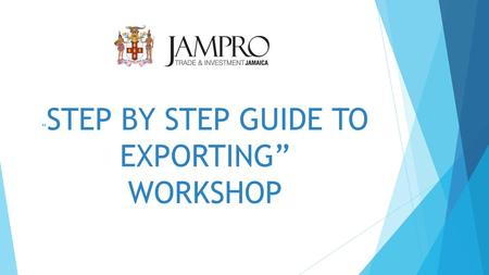 """ STEP BY STEP GUIDE TO EXPORTING"" WORKSHOP. Shipping & Logistics – Available Options Presenter: Beverly Johnson JLB International (Shipping) Ltd March."