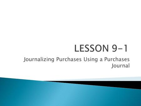 Journalizing Purchases Using a Purchases Journal.