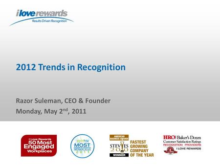 2012 Trends in Recognition Razor Suleman, CEO & Founder Monday, May 2 nd, 2011.