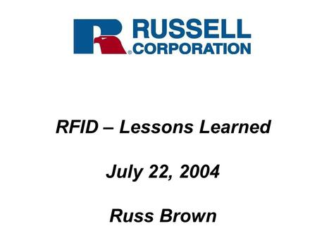 RFID – Lessons Learned July 22, 2004 Russ Brown. Agenda vRFID Basics vRFID Vision vRFID Upside vRFID Concerns vRFID Lessons Learned vRFID Future State.