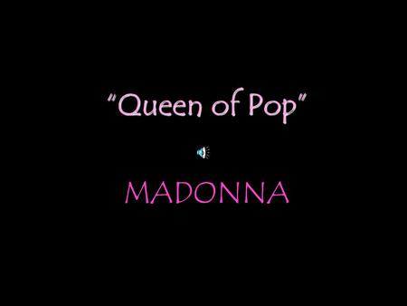 """Queen of Pop"" MADONNA. ONE OF THE GREATEST POP ACTS OF ALL TIME!!"
