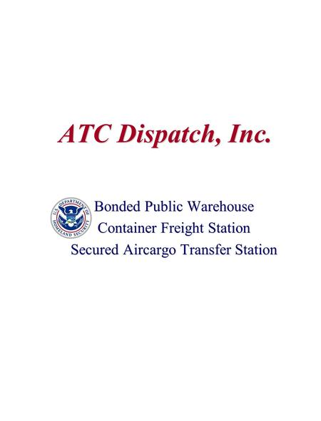 ATC Dispatch, Inc. Bonded Public Warehouse Container Freight Station Secured Aircargo Transfer Station.