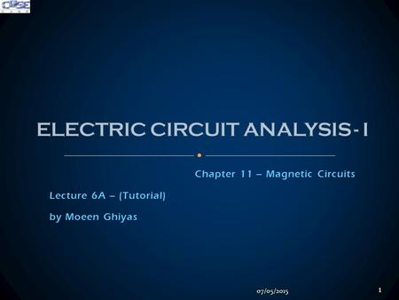 Chapter 11 – Magnetic Circuits Lecture 6A – (Tutorial) by Moeen Ghiyas 07/05/2015 1.
