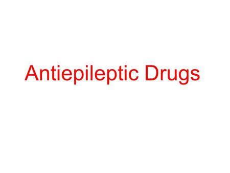 Antiepileptic Drugs. Treatment Try to find a cause. (e.g. fever, head trauma, drug abuse) –Recurrent seizures that cannot be attributed to any cause are.