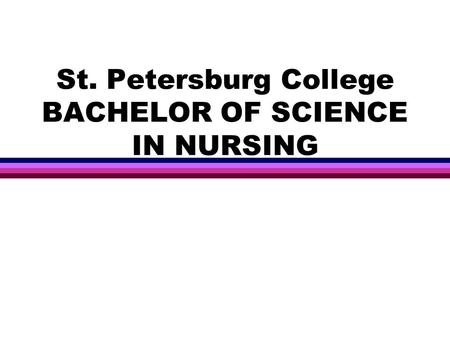 St. Petersburg College BACHELOR OF SCIENCE IN NURSING.