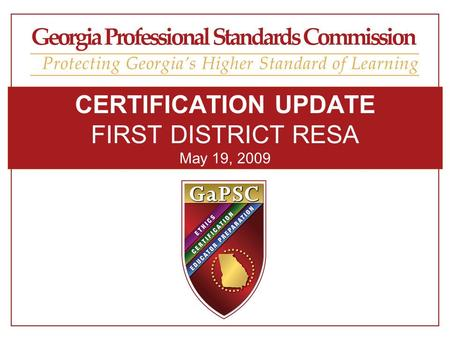 CERTIFICATION UPDATE FIRST DISTRICT RESA May 19, 2009.