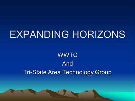 EXPANDING HORIZONS WWTCAnd Tri-State Area Technology Group.