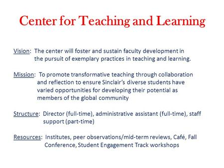 Center for Teaching and Learning Vision: The center will foster and sustain faculty development in the pursuit of exemplary practices in teaching and learning.