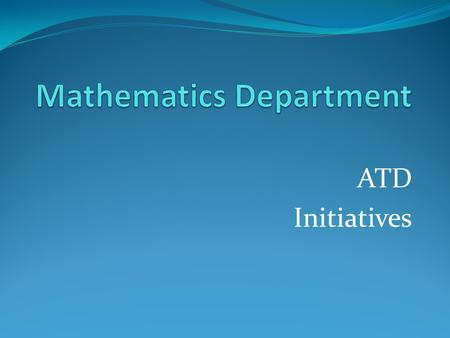 ATD Initiatives. The Math ATD initiatives are designed to progress students through the Developmental Math program: -Acceleration through the Dev Math.