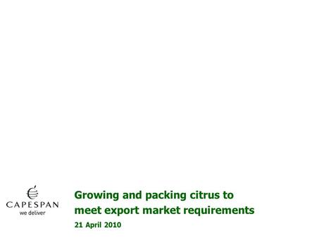 21 April 2010 Growing and packing citrus to meet export market requirements.