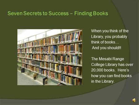 Seven Secrets to Success – Finding Books When you think of the Library, you probably think of books… And you should!! The Mesabi Range College Library.