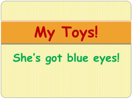 My Toys! She's got blue eyes!.