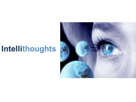 Intellithoughts. Intelli Thoughts. Smarter Solutions! Our Mission We will be a partner of choice for offshore based Small to medium scale Enterprise Solution.