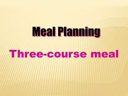 Meal Planning Three-course meal.