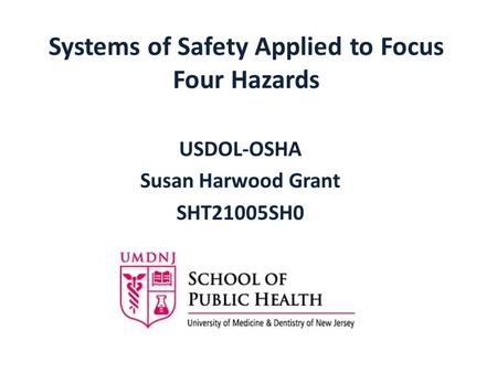 Systems of Safety Applied to Focus Four Hazards USDOL-OSHA Susan Harwood Grant SHT21005SH0.