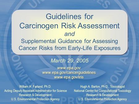 Guidelines for Carcinogen Risk Assessment and Supplemental Guidance for Assessing Cancer Risks from Early-Life Exposures March 29, 2005 Hugh A. Barton,
