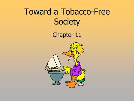 Toward a Tobacco-Free Society Chapter 11. 2 Use of Tobacco  Why People use Tobacco  Nicotine  Powerful psychoactive drug  Reaches Brain via bloodstream.