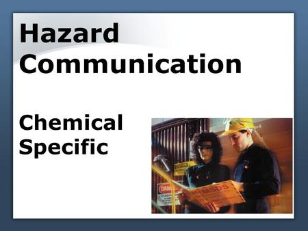 Hazard Communication Chemical Specific. Determine hazardous chemicals in work areas Consult the list of hazardous chemicals Chemical manufacturers supply.