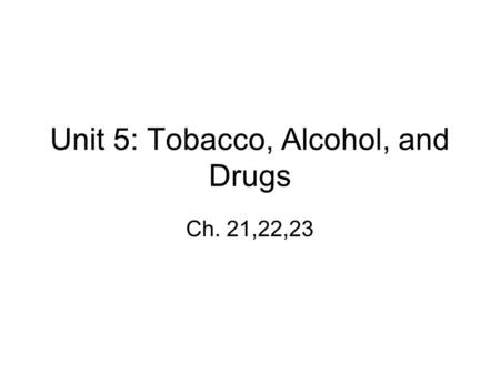 Unit 5: Tobacco, Alcohol, and Drugs