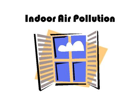 Indoor Air Pollution.