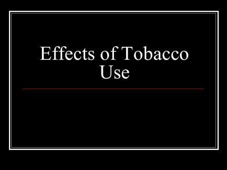 Effects of Tobacco Use. Nicotine Addictive drug – a substance that causes physiological or psychological dependence Stimulant – a drug that increases.