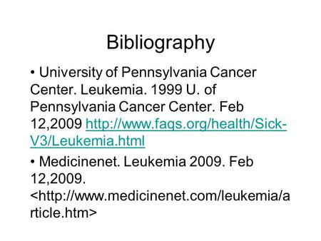 Bibliography University of Pennsylvania Cancer Center. Leukemia. 1999 U. of Pennsylvania Cancer Center. Feb 12,2009  V3/Leukemia.htmlhttp://www.faqs.org/health/Sick-