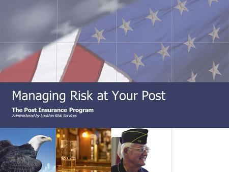 Managing Risk at Your Post The Post Insurance Program Administered by Lockton Risk Services.