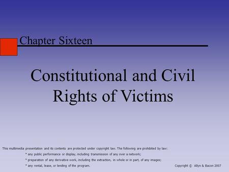Chapter Sixteen Constitutional and Civil Rights of Victims This multimedia presentation and its contents are protected under copyright law. The following.