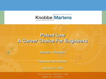 Patent Law A Career Choice For Engineers Azadeh Khadem Registered Patent Attorney November 25, 2008 Azadeh Khadem Registered Patent Attorney November 25,