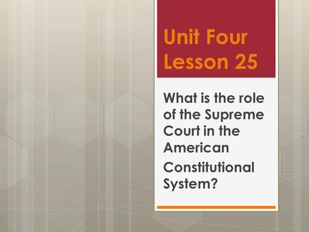 Unit Four Lesson 25 What is the role of the Supreme Court in the American Constitutional System?