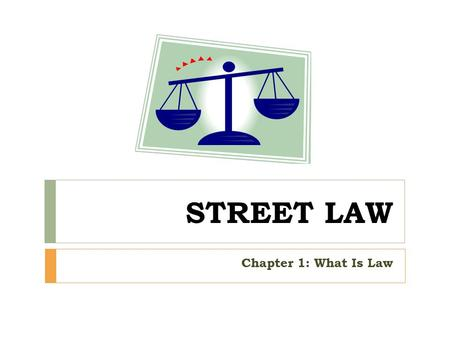 STREET LAW Chapter 1: What Is Law.