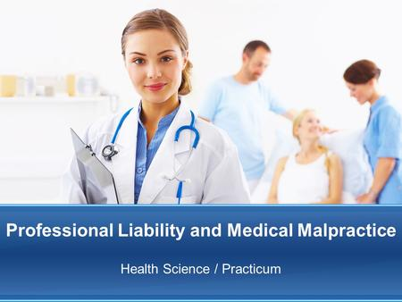 Professional Liability and Medical Malpractice Health Science / Practicum.
