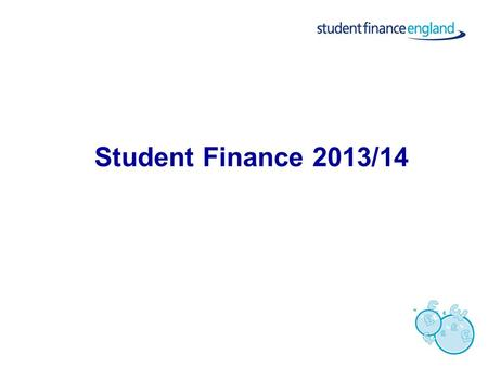 Student Finance 2013/14. What support could students get?