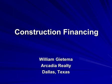 Construction Financing William Gietema Arcadia Realty Dallas, Texas.