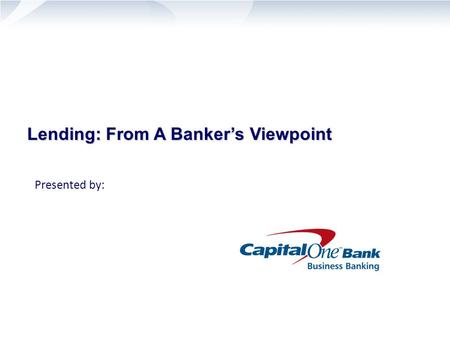 Lending: From A Banker's Viewpoint Presented by:.