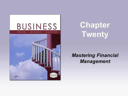 Chapter Twenty Mastering Financial Management. Copyright © Houghton Mifflin Company. All rights reserved.20 | 2 Learning Objectives 1.Explain the need.