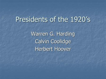 Presidents of the 1920's Warren G. Harding Calvin Coolidge Herbert Hoover.