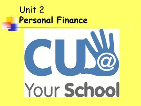 Unit 2 Personal Finance. Unit 2 At the end of this unit, students should be able to: On completion of this unit, students will be able to: Understand.