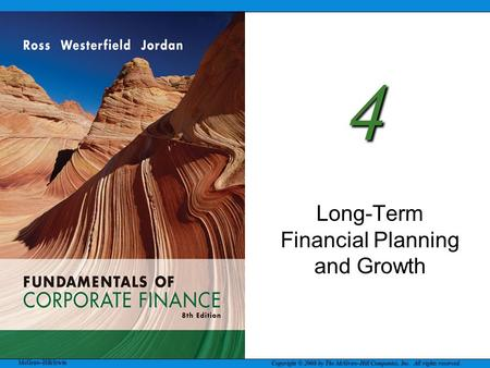 McGraw-Hill/Irwin Copyright © 2008 by The McGraw-Hill Companies, Inc. All rights reserved. 4 Long-Term Financial Planning and Growth.