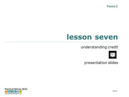 Teens 2 lesson seven understanding credit presentation slides 04/09.