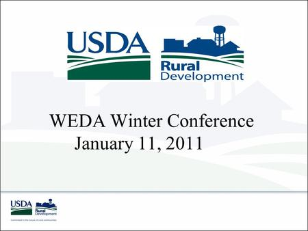 WEDA Winter Conference January 11, 2011. Community Programs Funding FY 2010 WEPCF Direct Loan $7,148,000$1,820,000 Grant 2,429,000 97,000 Guaranteed.
